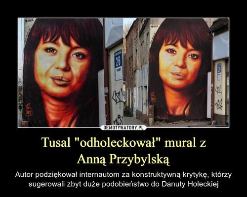 """Tusal """"odholeckował"""" mural z Anną Przybylską"""