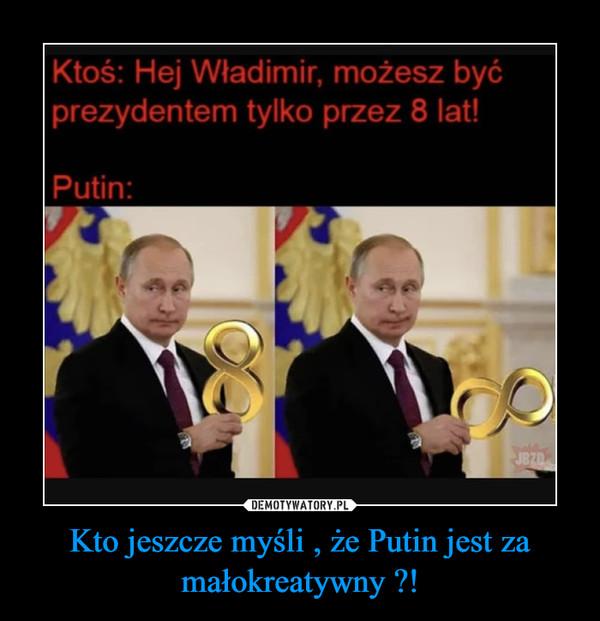 Kto jeszcze myśli , że Putin jest za małokreatywny ?! –