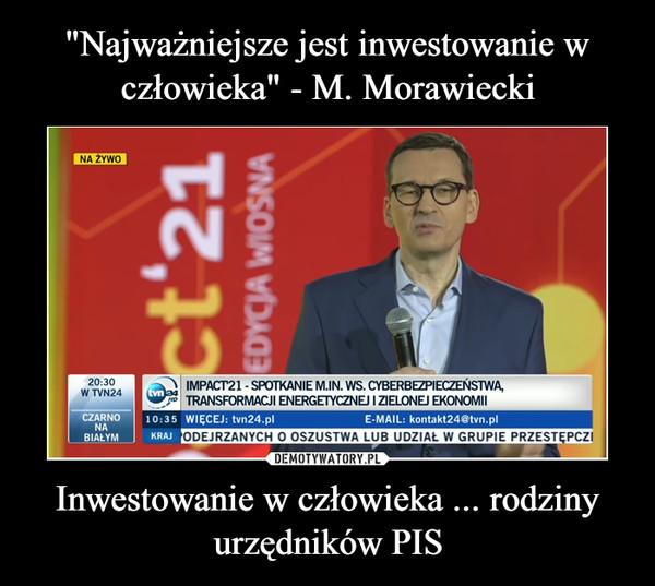 Inwestowanie w człowieka ... rodziny urzędników PIS –