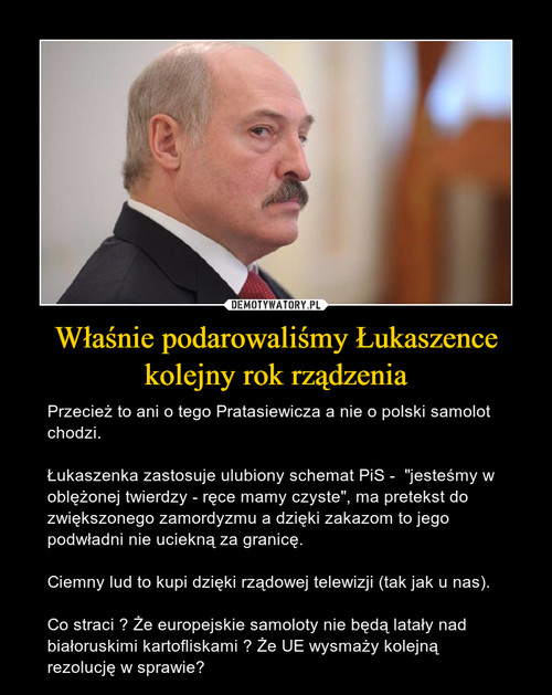 Właśnie podarowaliśmy Łukaszence kolejny rok rządzenia