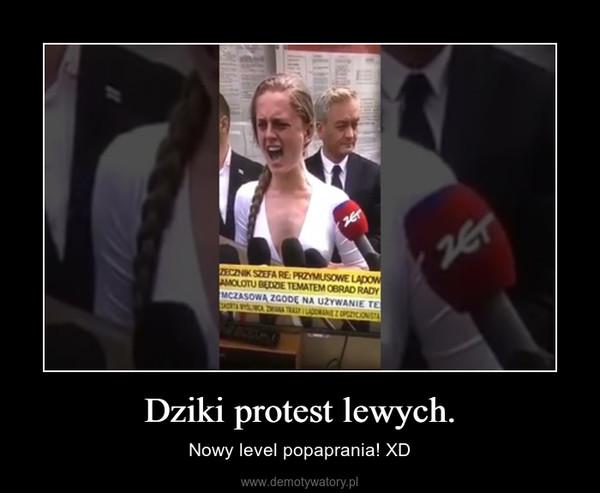 Dziki protest lewych. – Nowy level popaprania! XD