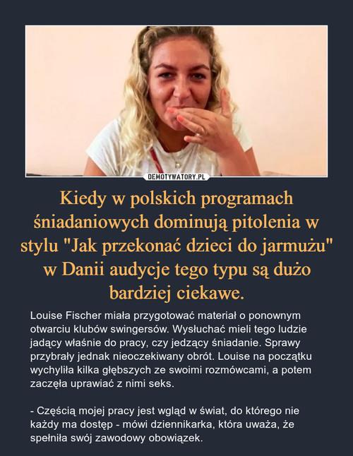 """Kiedy w polskich programach śniadaniowych dominują pitolenia w stylu """"Jak przekonać dzieci do jarmużu"""" w Danii audycje tego typu są dużo bardziej ciekawe."""