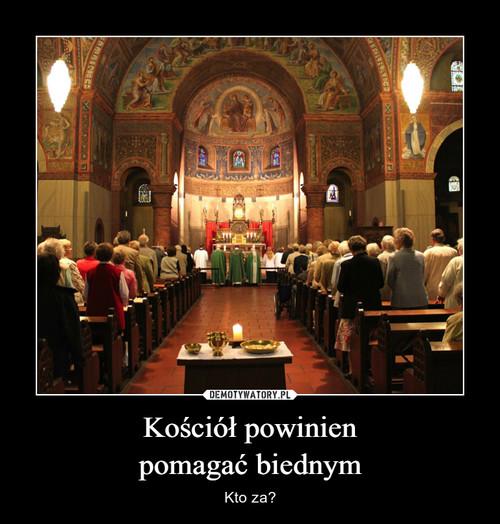 Kościół powinien pomagać biednym