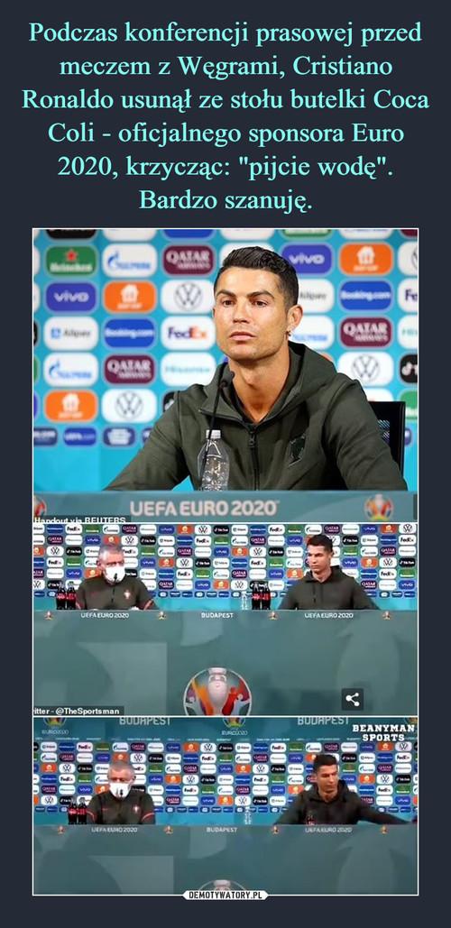 """Podczas konferencji prasowej przed meczem z Węgrami, Cristiano Ronaldo usunął ze stołu butelki Coca Coli - oficjalnego sponsora Euro 2020, krzycząc: """"pijcie wodę"""". Bardzo szanuję."""