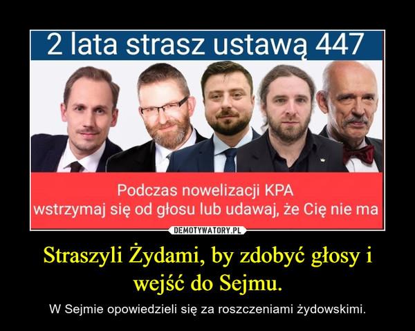 Straszyli Żydami, by zdobyć głosy i wejść do Sejmu. – W Sejmie opowiedzieli się za roszczeniami żydowskimi.