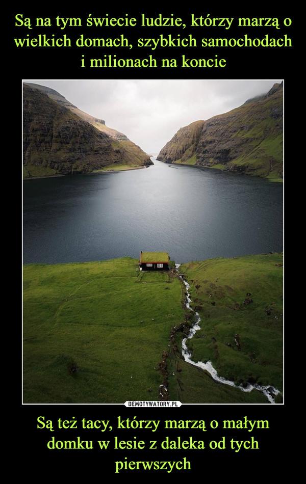 Są też tacy, którzy marzą o małym domku w lesie z daleka od tych pierwszych –