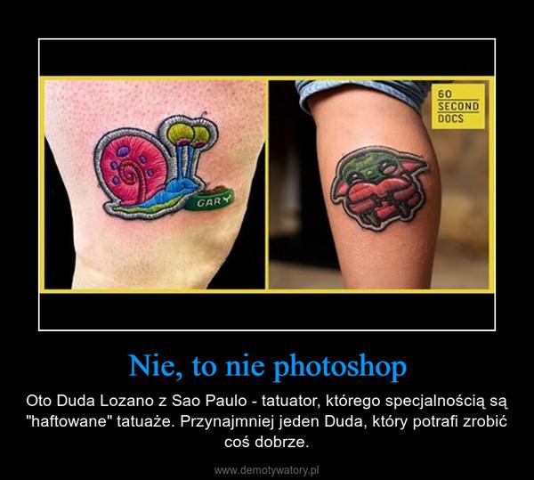 """Nie, to nie photoshop – Oto Duda Lozano z Sao Paulo - tatuator, którego specjalnością są """"haftowane"""" tatuaże. Przynajmniej jeden Duda, który potrafi zrobić coś dobrze."""