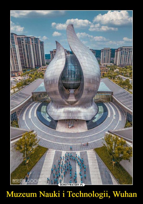 Muzeum Nauki i Technologii, Wuhan –