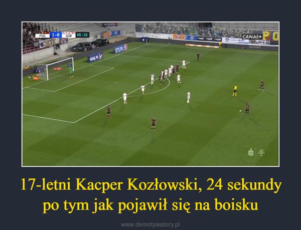17-letni Kacper Kozłowski, 24 sekundy po tym jak pojawił się na boisku –