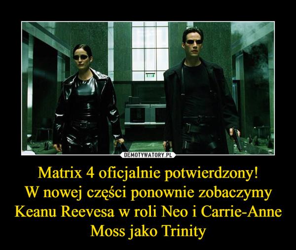 Matrix 4 oficjalnie potwierdzony! W nowej części ponownie zobaczymy Keanu Reevesa w roli Neo i Carrie-Anne Moss jako Trinity