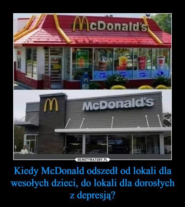 Kiedy McDonald odszedł od lokali dla wesołych dzieci, do lokali dla dorosłych z depresją?
