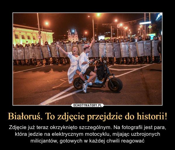 Białoruś. To zdjęcie przejdzie do historii!
